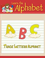 Learn the Alphabet: Trace letters alphabet handwriting practice workbook for kids 4-8 - traceable alphabet letters for preschool - trace letters ... alphabet letters: Handwriting Practice