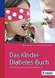 Das Kinder-Diabetes-Buch: Glücklich groß werden mit Diabetes Typ I