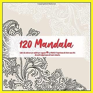 Libro da colorare per adulti per ragazze 120 Mandala - La felicità è l'esperienza di vivere una vita che senti valga la pena di essere vissuta. (Italian Edition)