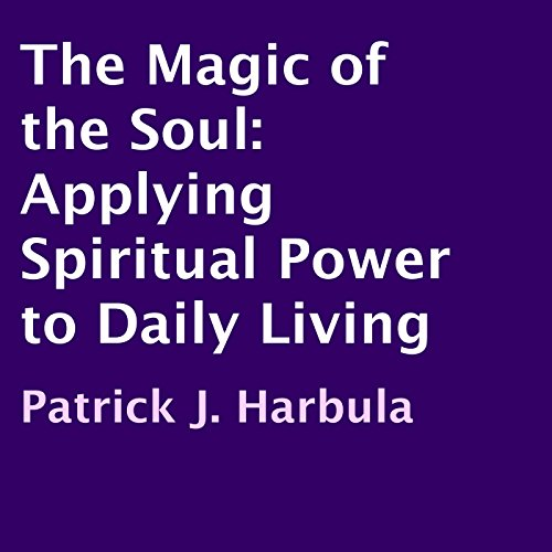 The Magic of the Soul: Applying Spiritual Power to Daily Living audiobook cover art