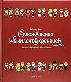 Europäisches Weihnachtskochbuch: Rezepte · Bräuche · Spezialitäten