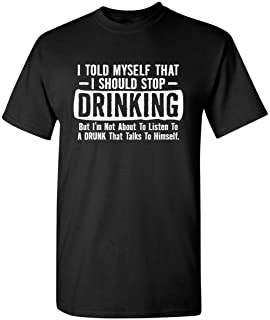Feelin Good Tees I Told Myself That I Should Stop Drinking Party Humor Sarcastic Funny T-Shirt