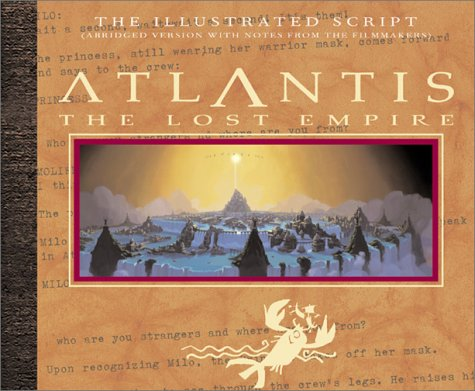 Atlantis: The Lost Empire: The Illustrated Script (Abridged with Notes From the Filmmakers)