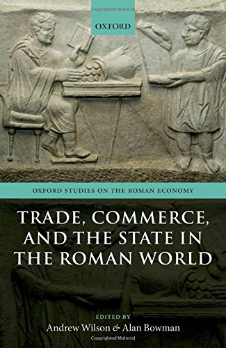Trade, Commerce, and the State in the Roman World (Oxford Studies on the Roman Economy)