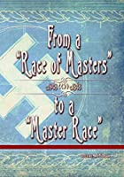 From a Race of Masters to a Master Race: 1948 to 1848 (The Eugenics Anthology)