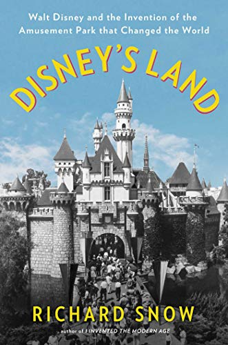Image of Disney's Land: Walt Disney and the Invention of the Amusement Park That Changed the World