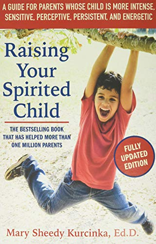 Raising Your Spirited Child, Third Edition: A Guide for Parents Whose Child Is More Intense, Sensitive, Perceptive, Persistent, and Energetic (Spirited Series)