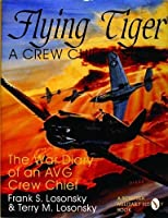 Flying Tiger: A Crew Chief's Story: The War Diary of an AVG Crew Chief by Terry M. Losonsky Frank S. Losonsky(2004-01-01)
