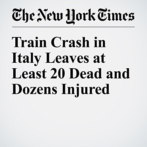 Train Crash in Italy Leaves at Least 20 Dead and Dozens Injured audiobook cover art