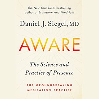 Aware     The Science and Practice of Presence--A Complete Guide to the Groundbreaking Wheel of Awareness Meditation Practice              Autor:                                                                                                                                 Dr. Daniel Siegel                               Sprecher:                                                                                                                                 Dr. Daniel Siegel                      Spieldauer: 15 Std. und 20 Min.     3 Bewertungen     Gesamt 4,3