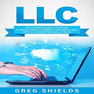 LLC     The Ultimate Guide to Starting a Limited Liability Company, and How to Deal with LLC Accounting and LLC Taxes              By:                                                                                                                                 Greg Shields                               Narrated by:                                                                                                                                 Michael Reaves                      Length: 2 hrs and 11 mins     43 ratings     Overall 4.3