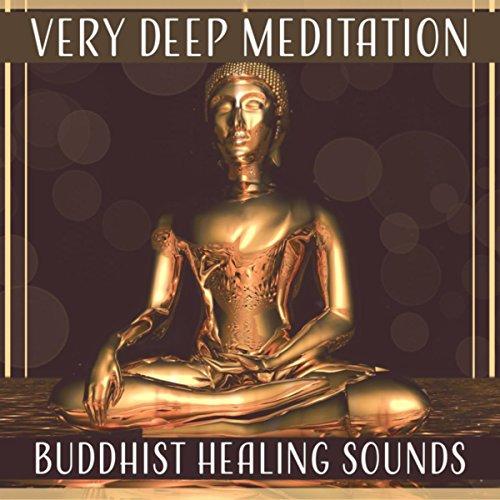 Very Deep Meditation: Buddhist Healing Sounds – 50 Spiritual Music for Awake Your Inner Force, Zen, Yoga, Inner Balance, Harmony, Relaxation