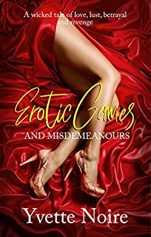 Sexy new bdsm romance novel - Erotic Games and Misdemeanours : A sordid tale of love, lust, betrayal and revenge by [Yvette Noire]