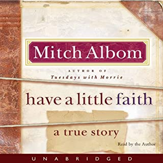 Have a Little Faith                   Written by:                                                                                                                                 Mitch Albom                               Narrated by:                                                                                                                                 Mitch Albom                      Length: 4 hrs and 49 mins     4 ratings     Overall 4.5