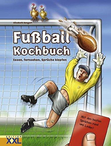 Fussball-Kochbuch: Essen, fernsehen, Sprüche klopfen