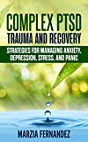 Complex PTSD, Trauma and Recovery: Strategies for Managing Anxiety, Depression, Stress, and Panic (English Edition)