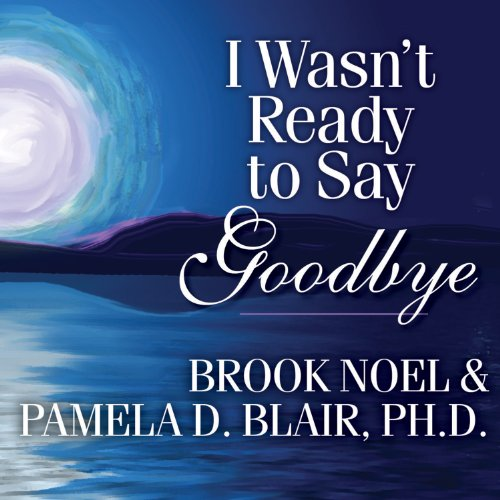 I Wasn't Ready to Say Goodbye Audiobook By Brook Noel, Pamela D. Blair Ph.D. cover art