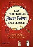 Das inoffizielle Harry-Potter-Bastelbuch: Zauberstäbe, Denkarium und Co. zum Selbermachen - Christine Rechl