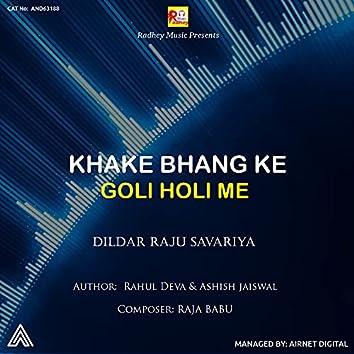 Khake Bhang Ke Goli Holi Me