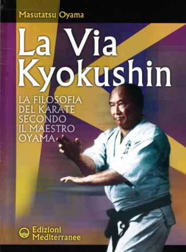 La via Kyokushin. La filosofia del karate secondo il Maestro Oyama (Arti marziali)