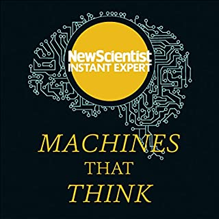 Machines That Think     Everything You Need to Know About the Coming Age of Artificial Intelligence              De :                                                                                                                                 New Scientist                               Lu par :                                                                                                                                 Mark Elstob                      Durée : 7 h et 4 min     Pas de notations     Global 0,0