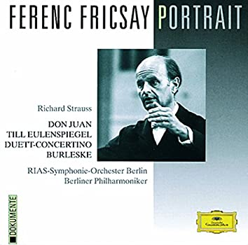 Ferenc Fricsay Portrait - Strauss, R: Don Juan; Till Eulenspiegel; Burleske; Duet-Concertino