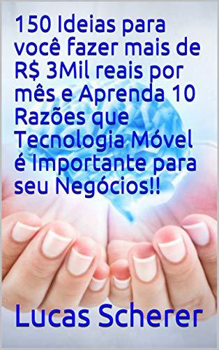 150 Ideias para você fazer mais de R$ 3Mil reais por mês e Aprenda 10 Razões que Tecnologia Móvel é Importante para seu Negócios!! (Portuguese Edition)