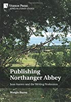 Publishing Northanger Abbey: Jane Austen and the Writing Profession (Literary Studies)
