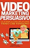 VIDEO MARKETING PERSUASIVO: La formula per produrre video...