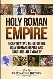 Holy Roman Empire: A Captivating Guide to the Holy Roman Empire and Carolingian Dynasty
