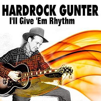 Hardrock Gunter I'll Give 'Em Rhythm (Rocking And Rolling)