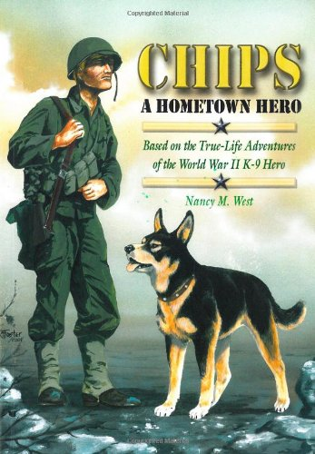 Chips a Hometown Hero:Based on the True-Life Adventures of the World War Two K9 Hero(A Mom's Choice Awards Gold Medal Winner)