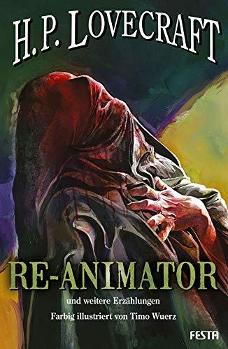 RE-ANIMATOR - und weitere Erzählungen: Farbig illustriert von Timo Wuerz