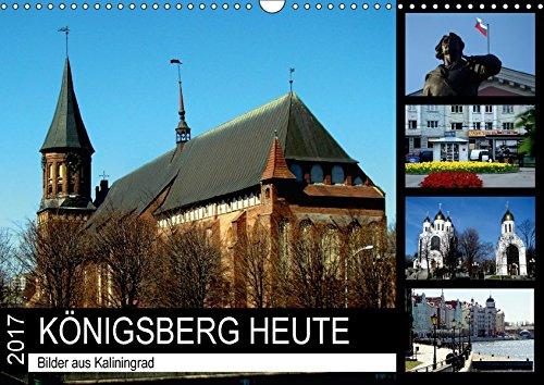 KÖNIGSBERG HEUTE - Bilder aus Kaliningrad (Wandkalender 2017 DIN A3 quer): Das alte Königsberg und das neue Kaliningrad (Monatskalender, 14 Seiten ) (CALVENDO Orte)