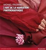 L'art de la narration photographique de Michael Freeman