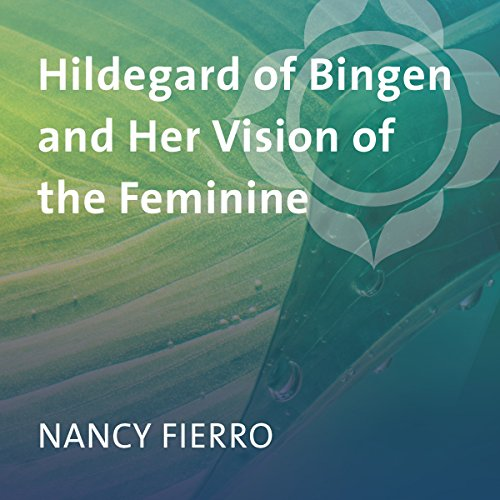 Hildegard of Bingen and Her Vision of the Feminine audiobook cover art