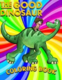The Good Dinosaur Coloring Book: 50+ Coloring Pages. The Good Dinosaur Coloring Book: Cute illustration - Learn and Fun Images - For Fans of All Ages.