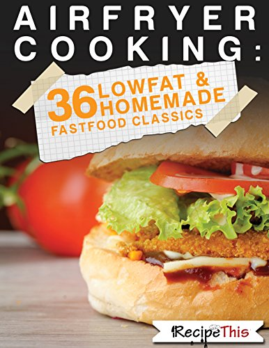 Air Fryer Cooking: 36 Low Fat & Homemade Fast Food Classics (English Edition)