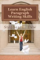 Learn English Paragraph Writing Skills: Esl Paragraph Essentials for International Students (Academic Writing Skills)