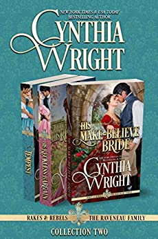 Rakes & Rebels: The Raveneau Family, Collection Two: (His Make-Believe Bride, His Reckless Bargain, Tempest) by [Cynthia Wright]