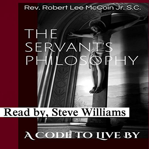 The Servant's Philosophy: A Code to Live By                   By:                                                                                                                                 Rev. Robert Lee McCoin Jr. S.C.                               Narrated by:                                                                                                                                 Steve Williams                      Length: 24 mins     Not rated yet     Overall 0.0