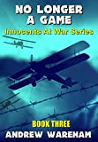 No Longer A Game (Innocents At War Series, Book 3) (English Edition)