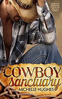 Cowboy Sanctuary (The Dixon Ranch Book 1) by [Michelle Hughes]
