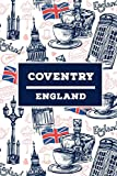 Coventry - England: Lined Travel Journal, Cute United Kingdom Notebook, Perfect gift for your Trip in UK States and Cities