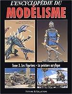 L'encyclopédie du modélisme - Tome 3, Les figurines, la peinture acrylique de Rodrigo Hernandez Cabos
