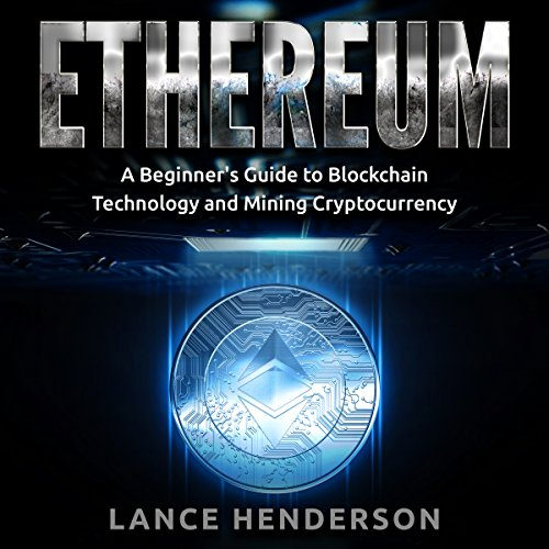 Ethereum: A Beginner's Guide to Blockchain Technology and Mining Cryptocurrency audiobook cover art