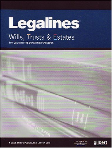 Legalines: Wills, Trusts, and Estates: Adaptable to Seventh Edition of the Dukeminier Casebook