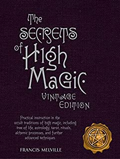 The Secrets of High Magic: Vintage Edition: Practical Instruction in the Occult Traditions of High Magic, Including Tree o...