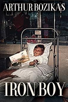 Iron Boy: Surviving Beta Thalassaemia Major by [Arthur Bozikas]