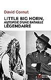 Little Big Horn - Autopsie d'une bataille légendaire (Nuage Rouge) - Format Kindle - 9782268100883 - 18,99 €